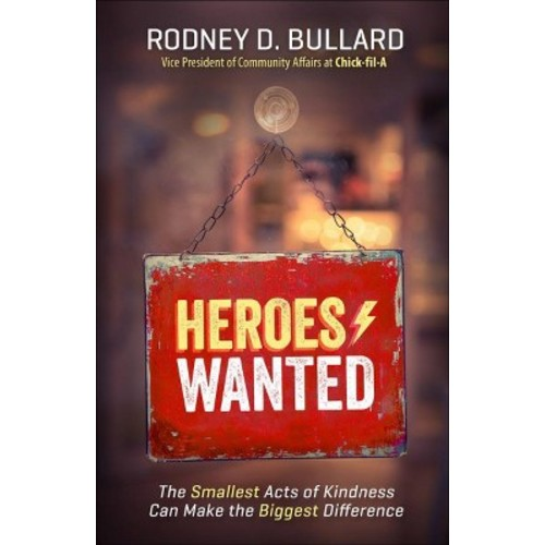 Heroes Wanted : Why the World Needs You to Live Your Heart Out (Paperback) (Rodney D. Bullard)