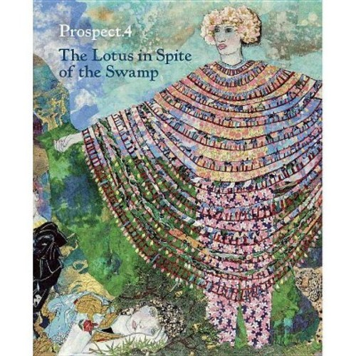 Prospect.4 : The Lotus in Spite of the Swamp: A Project of Prospect New Orleans (Hardcover) (Trevor