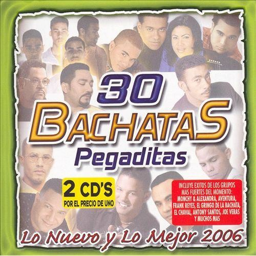 30 Bachatas Pegaditas. Lo Nuevo y Lo Mejor 2006 [CD]