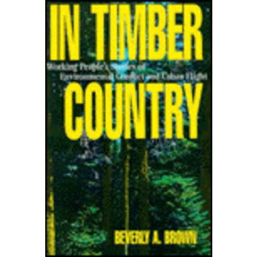 In Timber Country: Working People's Stories of Environmental Conflict and Urban Flight / Edition 1
