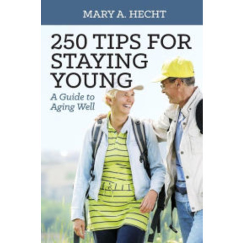 250 Tips for Staying Young: A Guide to Aging Well
