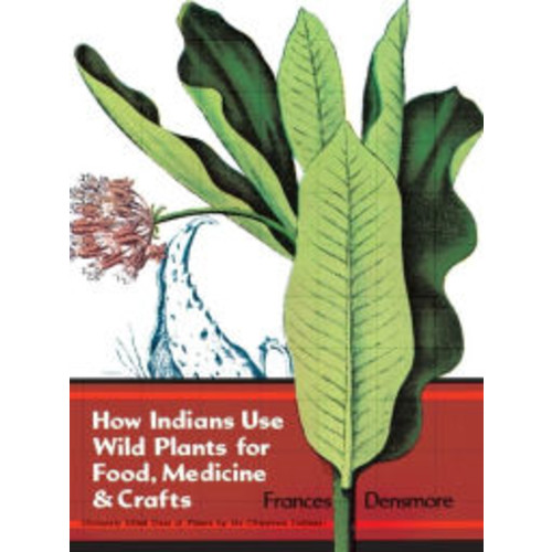 How Indians Use Wild Plants for Food, Medicine & Crafts