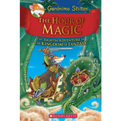 The Hour of Magic (Geronimo Stilton: The Kingdom of Fantasy Series #8)