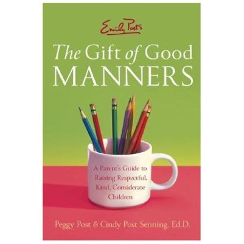 Emily Post's The Gift Of Good Manners : A Parent's Guide To Raising Respectful, Kind, Considerate Children (Paperback)