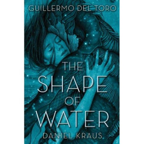 Shape of Water - by Guillermo del Toro & Daniel Kraus (Hardcover)