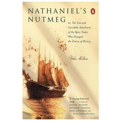 Nathaniels Nutmeg: Or, the True and Incredible Adventures of the Spice Trader Who Changed the Course of History Milton, Giles
