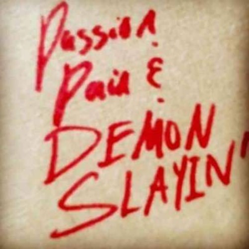 Passion, Pain & Demon Slayin'