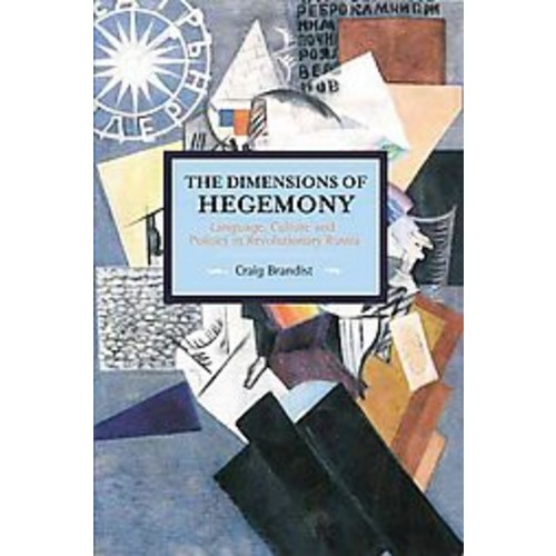 The Dimensions of Hegemony: Language, Culture and Politics in Revolutionary Russia (Paperback)