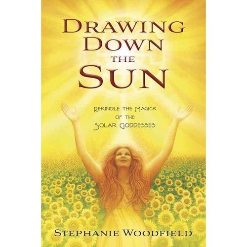 Drawing Down the Sun : Rekindle the Magick of the Solar Goddesses