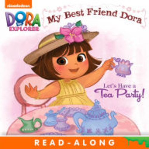 Let's Have a Tea Party!: My Best Friend Dora (Dora the Explorer)