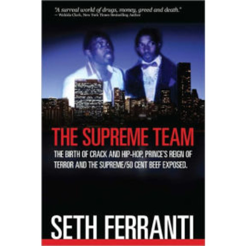 The Supreme Team: The Birth of Crack and Hip-Hop, Princes Reign of Terror and the Supreme/50 Cent Beef Exposed