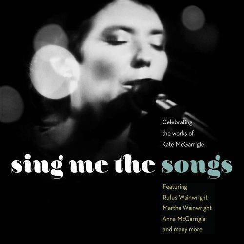 Sing Me the Songs: Celebrating the Works of Kate McGarrigle [CD]