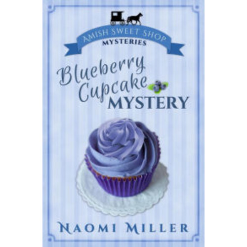 Blueberry Cupcake Mystery (Amish Sweet Shop Mysteries, #1)