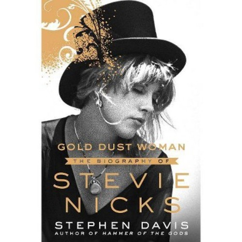 Gold Dust Woman: A Biography of Stevie Nicks (Hardcover) [Gold Dust Woman: A Biography of Stevie Nicks Hardcover]