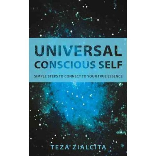 Universal Conscious Self: Simple Steps to Connect to Your True Essence