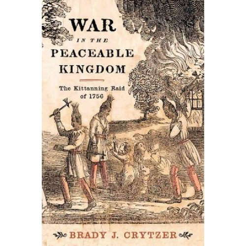 War in the Peaceable Kingdom : The Kittanning Raid of 1756 (Hardcover) (Brady J. Crytzer)