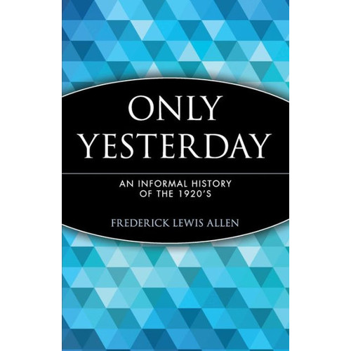 Only Yesterday: An Informal History of the 1920's / Edition 1
