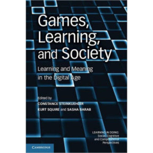 Games, Learning, and Society: Learning and Meaning in the Digital Age