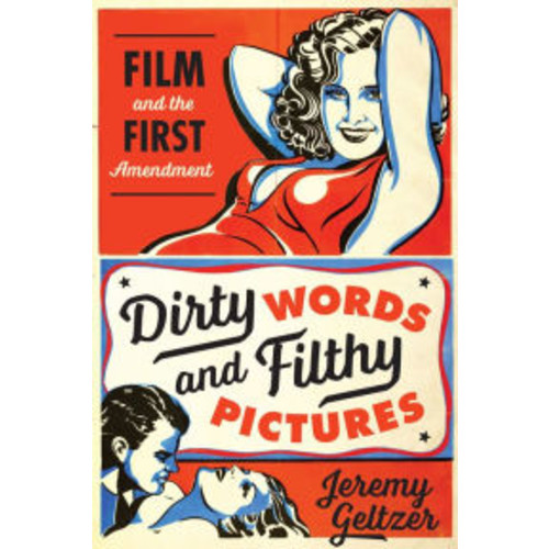 Dirty Words and Filthy Pictures: Film and the First Amendment