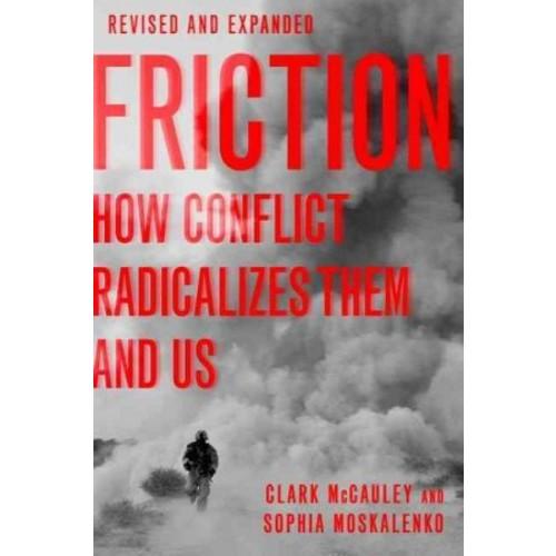 Friction : How Conflict Radicalizes Them and Us (Paperback) (Clark McCauley & Sophia Moskalenko)