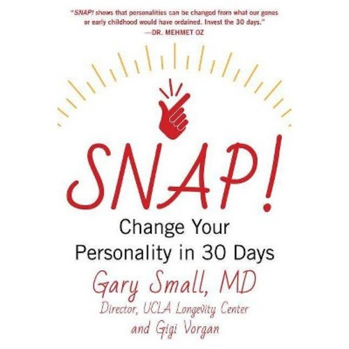 Snap! : Change Your Personality in 30 Days (Hardcover) (M.D. Gary Small & Gigi Vorgan)