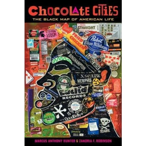Chocolate Cities : The Black Map of American Life (Paperback) (Marcus Anthony Hunter & Zandria F.