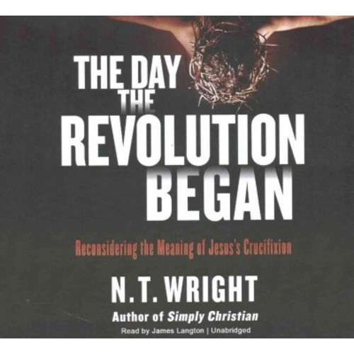 Day the Revolution Began : Reconsidering the Meaning of Jesus's Crucifixion; Library Edition (CD/Spoken