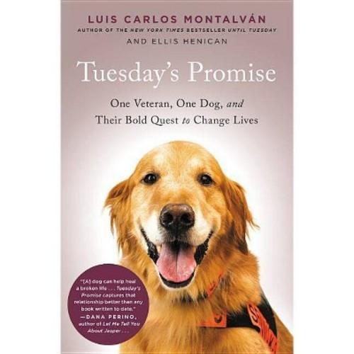 Tuesday's Promise : One Veteran, One Dog, and Their Bold Quest to Change Lives (Reprint) (Paperback)