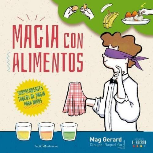 Magia con alimentos/ Magic with food : Sorprendentes Trucos De Magia Para Nios/ Amazing Magic