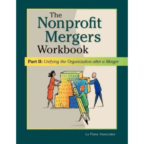 The Nonprofit Mergers Workbook Part II: Unifying the Organization after a Merger