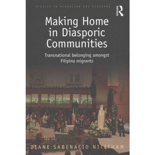 Making Home in Diasporic Communities : Transnational Belonging Amongst Filipina Migrants (Hardcover)