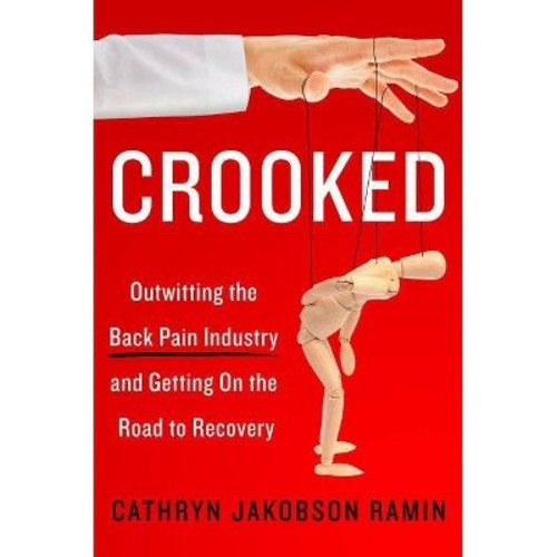 Crooked : Outwitting the Back Pain Industry and Getting on the Road to Recovery (Hardcover) (Cathryn
