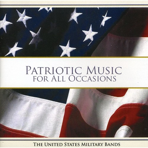 U.S. MILITARY BANDS - PATRIOTIC MUSIC FOR ALL OCCASIONS