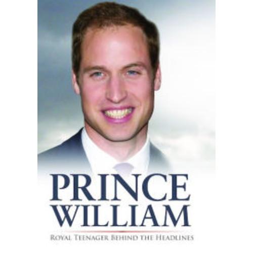 Prince William: Behind the Headlines