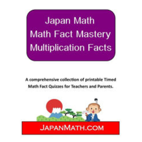 Japan Math - Math Fact Mastery Multiplication Facts: A comprehensive and collection of printable Timed Math Fact Quizzes for Teachers and Parents