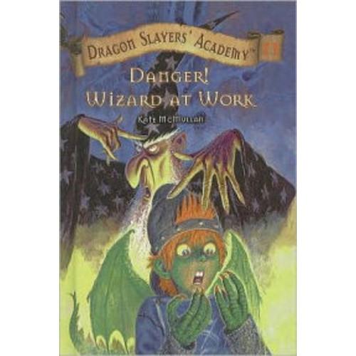 Danger! Wizard at Work (Dragon Slayers' Academy Series #11)
