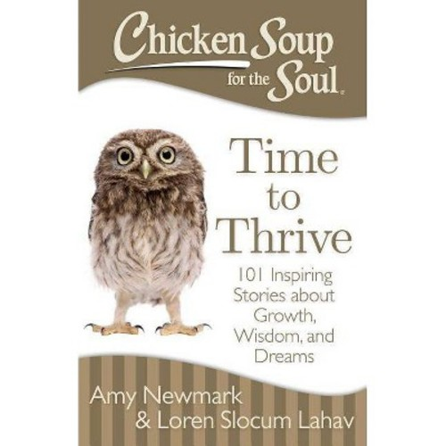 Chicken Soup for the Soul Time to Thrive: 101 Inspiring Stories about Growth, Wisdom, and Dreams