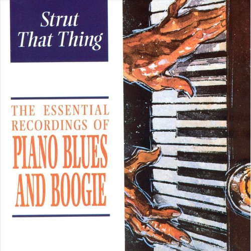 The Essential Recordings of Piano Blues and Boogie: Strut That Thin [CD]