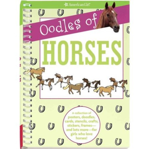 Oodles of Horses: A Collection of Posters, Doodles, Cards, Stencils, Crafts, Stickers, Frames-and Lots More-for Girls Who Love Horses!