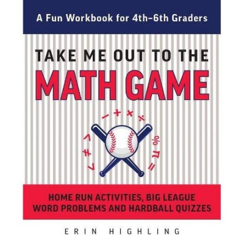 Take Me Out to the Math Game : Home Run Activities, Big League Word Problems and Hard Ball Quizzes