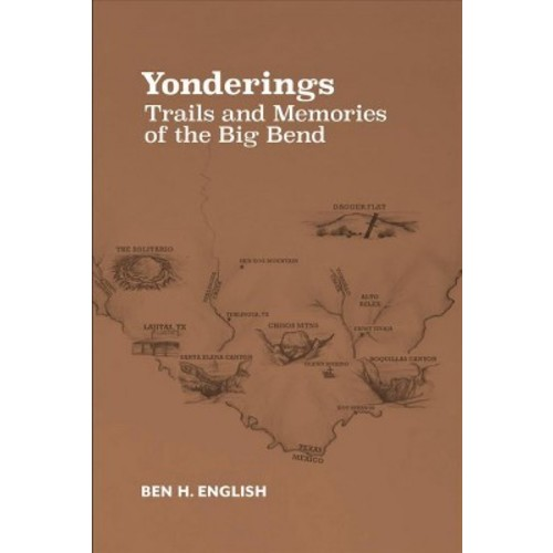 Yonderings : Trails and Memories of the Big Bend (Paperback) (Ben H. English)