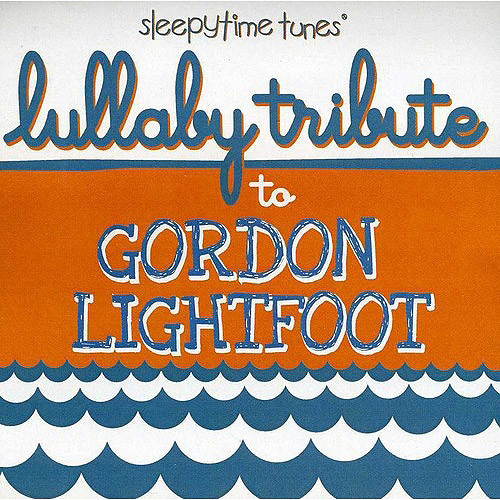 Lullaby Tribute to Gordon Lightfoot [CD]
