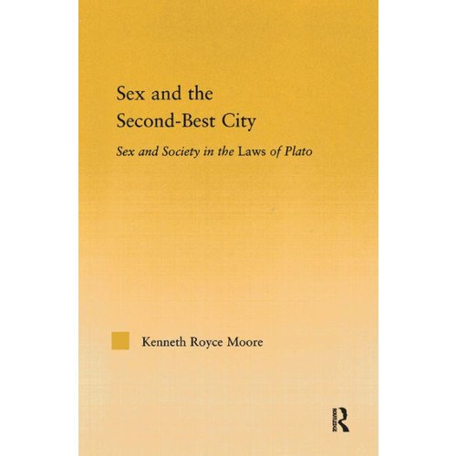 Sex and the Second-Best City: Sex and Society in the Laws of Plato