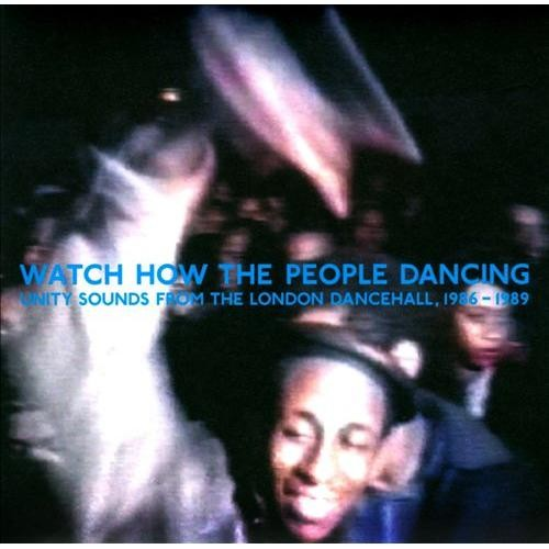 Watch How the People Dancing: Unity Sounds from the London Dancehall, 1986-1989 [CD]
