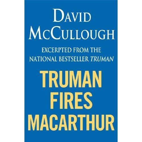 Truman Fires MacArthur: (ebook excerpt of Truman)
