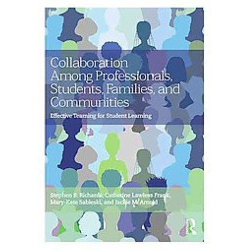 Collaboration Among Professionals, Students, Families, and Communities : Effective Teaming for Student