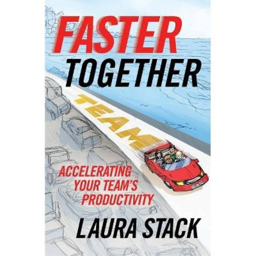 Faster Together : Accelerating Your Team's Productivity (Paperback) (Laura Stack)