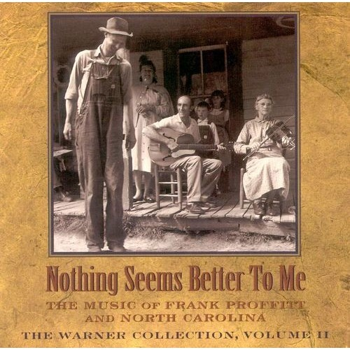 Warner Collection, Vol. 2: Nothing Seems Better to Me - The Music of Frank Proffitt... [CD]