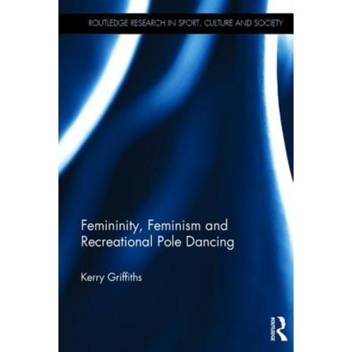 Femininity, Feminism and Recreational Pole Dancing