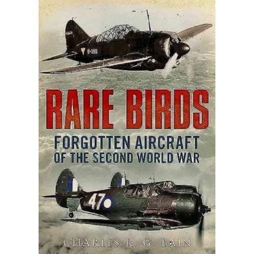 Rare Birds: Forgotten Aircraft of the Second World War (Hardcover)
